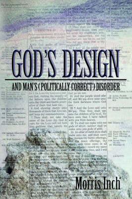 God's Design & Man's (Politically Correct) Disorder by Morris A Inch