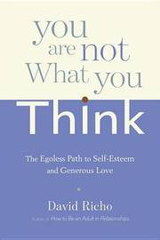 You Are Not What You Think by David Richo image