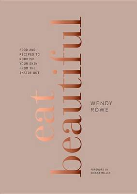 Eat Beautiful by Wendy Rowe