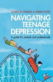 Navigating Teenage Depression by Gordon Parker
