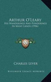 Arthur O'Leary: His Wanderings and Ponderings in Many Lands (1906) by Charles Lever
