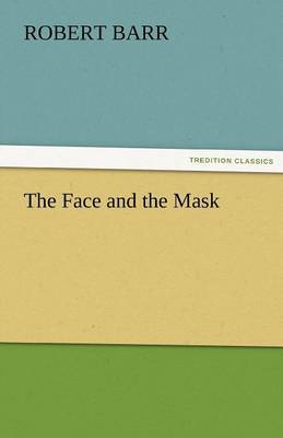 The Face and the Mask by Robert Barr image