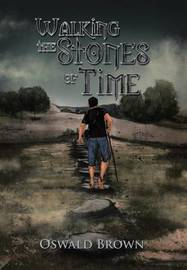 Walking the Stones of Time by Oswald Brown