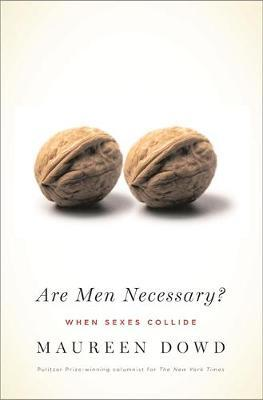 Are Men Necessary? by Maureen Dowd image