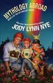 Mythology Abroad by Jody Lynn Nye