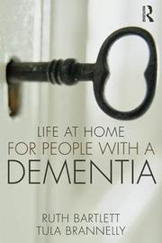 Life at Home for People with a Dementia by Ruth Bartlett