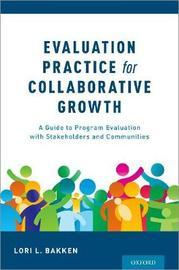Evaluation Practice for Collaborative Growth by Lori L. Bakken