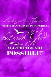 Looking at Them, Jesus Said, with Man This Is Impossible, But with God All Things Are Possible. by Emily C Tess