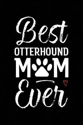 Best Otterhound Mom Ever by Arya Wolfe