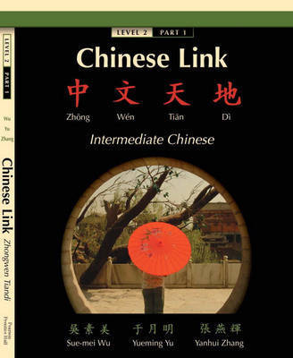 Chinese Link: Zhongwen Tiandi, Intermediate Chinese, Level 2 Part 1 by Yueming Yu