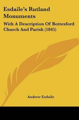 Esdaile's Rutland Monuments: With A Description Of Bottesford Church And Parish (1845) by Andrew Esdaile