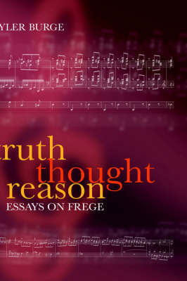 Truth, Thought, Reason by Tyler Burge