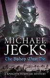 The Bishop Must Die by Michael Jecks