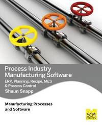 Process Industry Manufacturing Software by Shaun Snapp