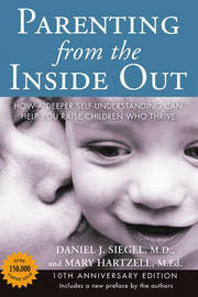 Parenting from the Inside out - 10th Anniversary Edition by Daniel J. Siegel