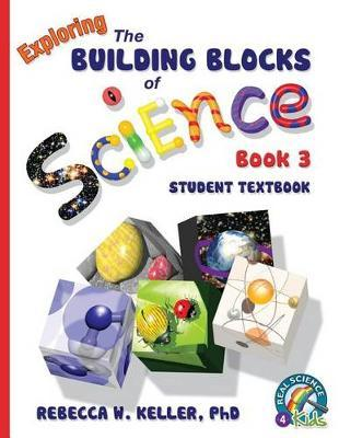 Exploring the Building Blocks of Science Book 3 Student Textbook (softcover) by Phd Rebecca W Keller