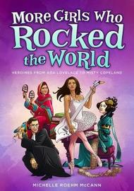 More Girls Who Rocked the World by Michelle Roehm McCann