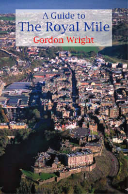 A Guide to the Royal Mile by Gordon Wright