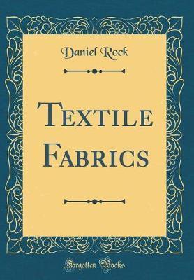 Textile Fabrics (Classic Reprint) by Daniel Rock image
