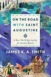 On the Road with Saint Augustine by James K.A. Smith