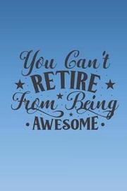 You can't retire from being awesome by Jh Notebooks