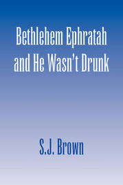 Bethlehem Ephratah and He Wasn't Drunk by S.J. Brown