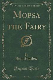 Mopsa the Fairy (Classic Reprint) by Jean Ingelow