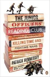 The Junior Officers' Reading Club: Killing Time and Fighting Wars by Patrick Hennessey