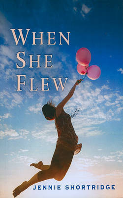 When She Flew by Jennie Shortridge