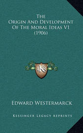 The Origin and Development of the Moral Ideas V1 (1906) by Edward Westermarck