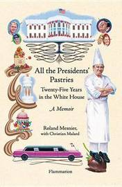 All the Presidents' Pastries by Roland Mesnier