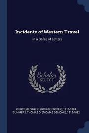 Incidents of Western Travel by George F 1811-1884 Pierce