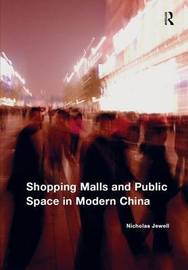 Shopping Malls and Public Space in Modern China by Nicholas Jewell image