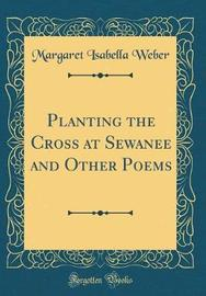Planting the Cross at Sewanee and Other Poems (Classic Reprint) by Margaret Isabella Weber image
