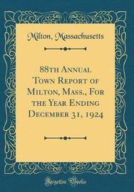 88th Annual Town Report of Milton, Mass., for the Year Ending December 31, 1924 (Classic Reprint) by Milton Massachusetts image