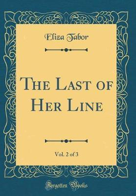 The Last of Her Line, Vol. 2 of 3 (Classic Reprint) by Eliza Tabor image
