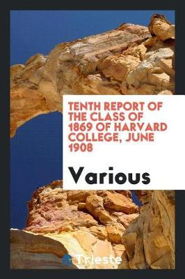 Tenth Report of the Class of 1869 of Harvard College, June 1908 by Various ~ image