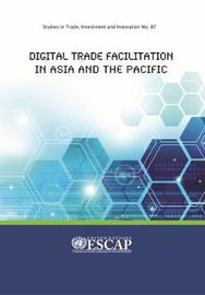 Digital Trade Facilitation in Asia and the Pacific by United Nations. Economic and Social Commission for Asia and the Pacific