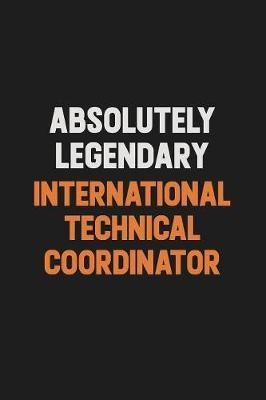 Absolutely Legendary International Technical Coordinator by Camila Cooper