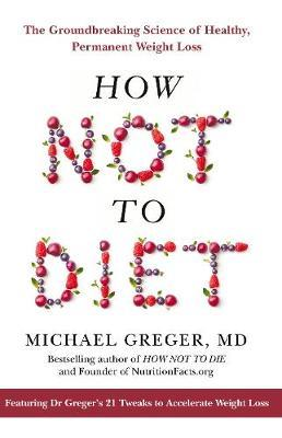 How Not To Diet by Michael Greger