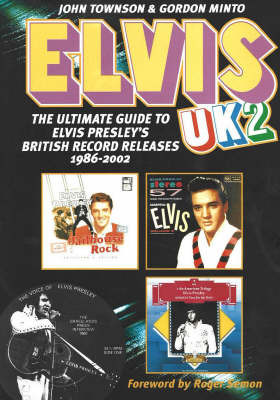 Elvis UK2: The Ultimate Guide to Elvis Presley's British Record Releases 1986-2002 by John Townson image