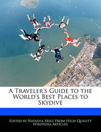A Traveler's Guide to the World's Best Places to Skydive by Natalie Canter