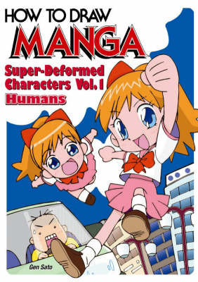 How to Draw Manga: Super-deformed Characters: Super-deformed Characters - Humans: v. 18, Pt. 1 by Gen Sato
