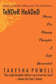 Tender Headed: Poems for Nappy Thoughts I Left Uncombed by Takesha D Powell image