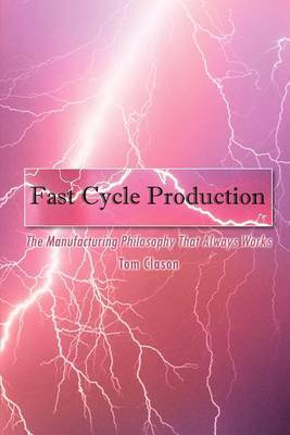 Fast Cycle Production by Tom Clason