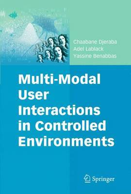 Multi-Modal User Interactions in Controlled Environments by Chaabane Djeraba