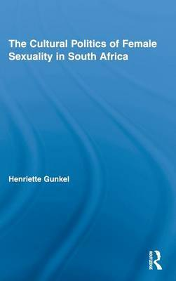 The Cultural Politics of Female Sexuality in South Africa by Henriette Gunkel image