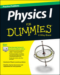 Physics I Practice Problems For Dummies (+ Free Online Practice) by Consumer Dummies