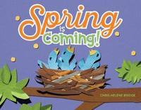 Spring Is Coming! by Chris Helene Bridge