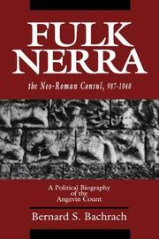 Fulk Nerra, the Neo-Roman Consul 987-1040 by Bernard S Bachrach